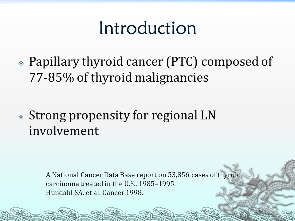 Introduction Papillary thyroid cancer (PTC) composed of 77-85% of thyroid malignancies. Strong propensity for regional LN involvement.