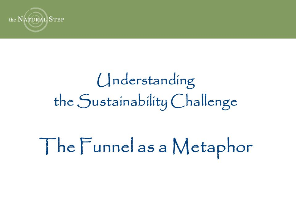 the Sustainability Challenge The Funnel as a Metaphor