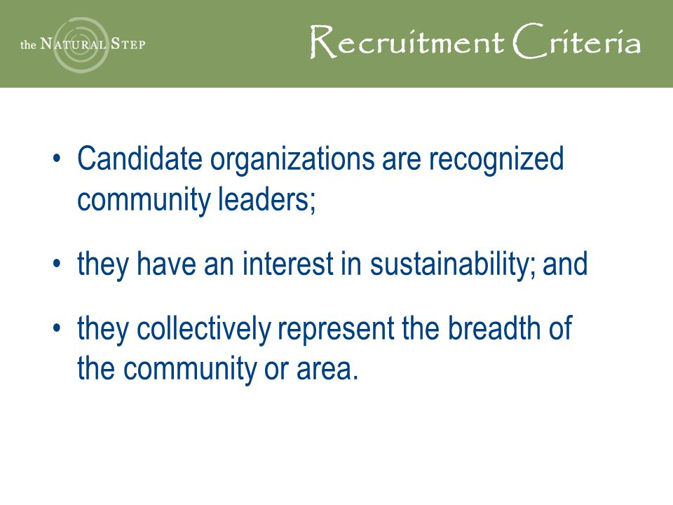 Recruitment Criteria Candidate organizations are recognized community leaders; they have an interest in sustainability; and.