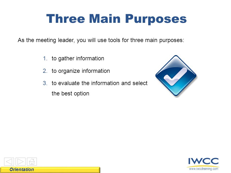 Three Main Purposes As the meeting leader, you will use tools for three main purposes: to gather information.