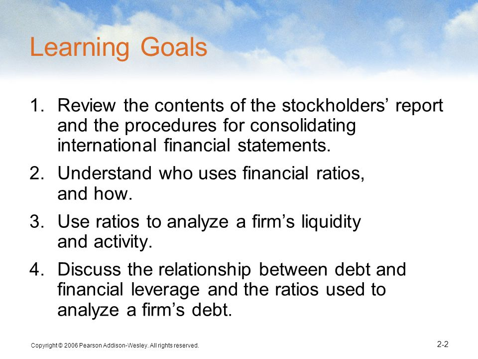 Learning Goals Review the contents of the stockholders' report and the procedures for consolidating international financial statements.