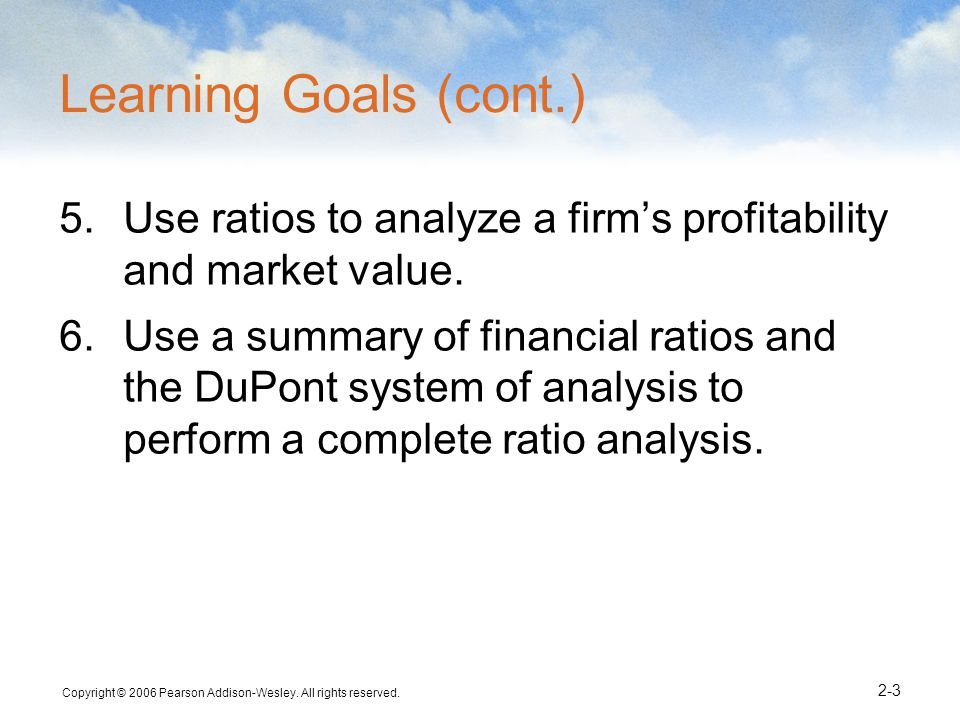 Learning Goals (cont.) Use ratios to analyze a firm's profitability and market value.