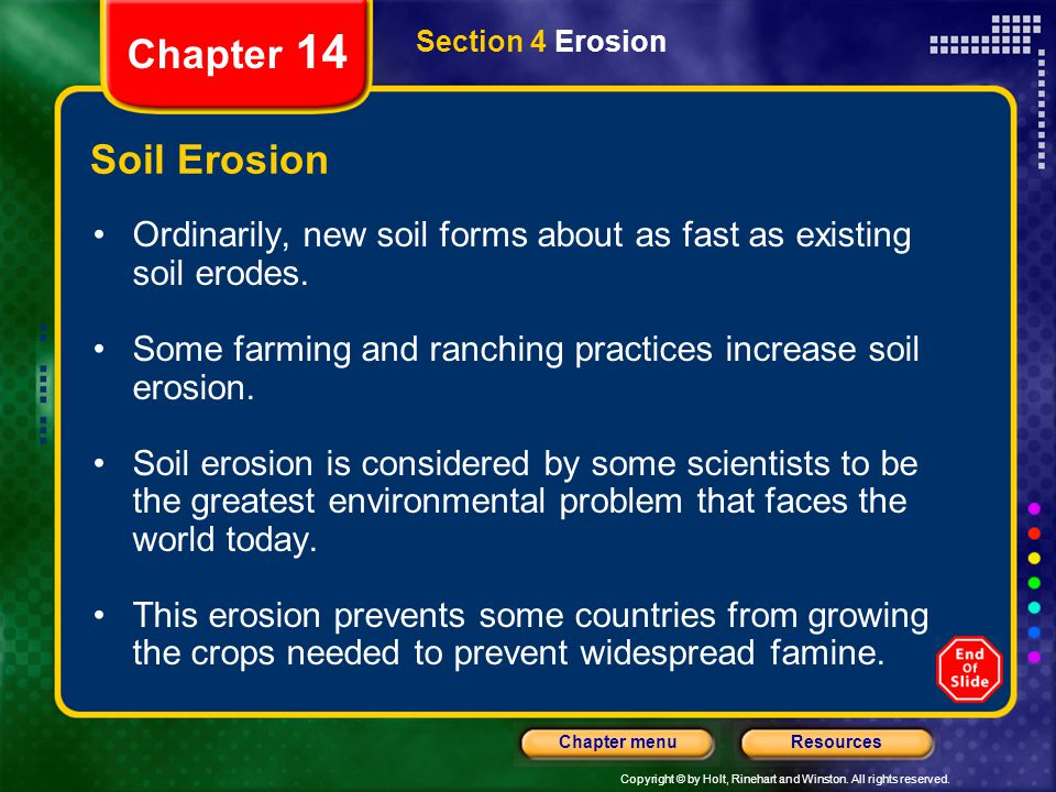 Chapter 14 Section 4 Erosion. Soil Erosion. Ordinarily, new soil forms about as fast as existing soil erodes.