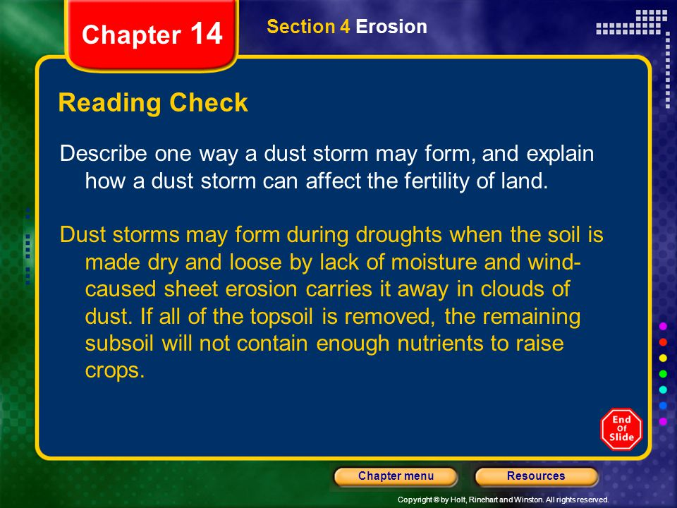 Chapter 14 Section 4 Erosion. Reading Check. Describe one way a dust storm may form, and explain how a dust storm can affect the fertility of land.