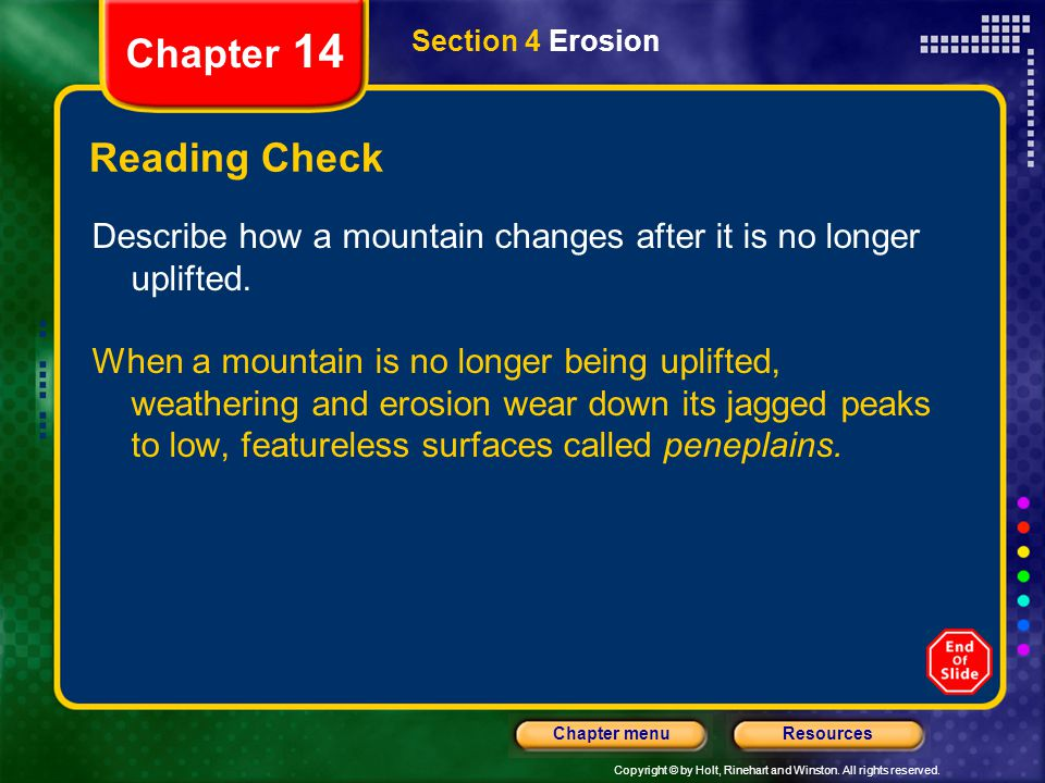 Chapter 14 Section 4 Erosion. Reading Check. Describe how a mountain changes after it is no longer uplifted.