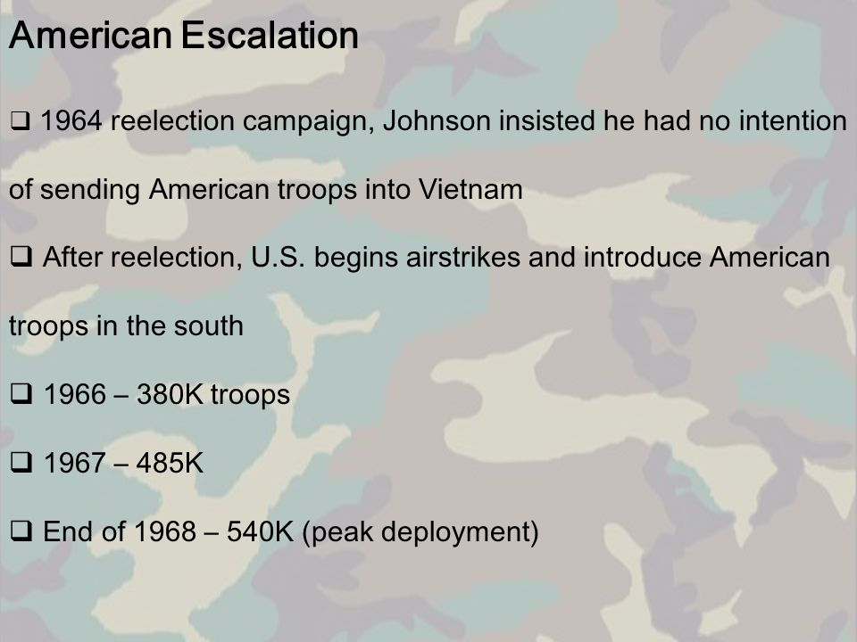 American Escalation 1964 reelection campaign, Johnson insisted he had no intention of sending American troops into Vietnam.