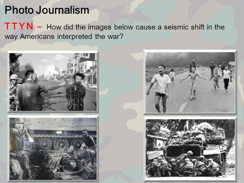 Photo Journalism TTYN – How did the images below cause a seismic shift in the way Americans interpreted the war