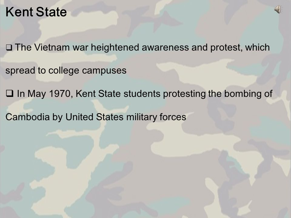 Kent State The Vietnam war heightened awareness and protest, which spread to college campuses.