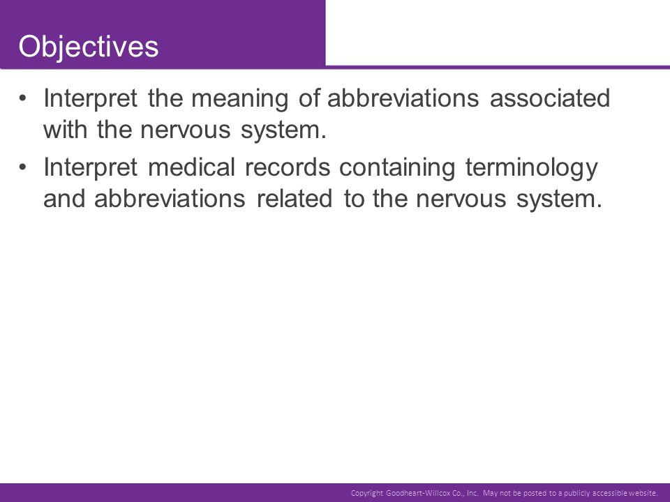 Objectives Interpret the meaning of abbreviations associated with the nervous system.