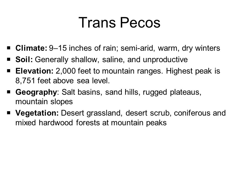 Trans Pecos Climate: 9–15 inches of rain; semi-arid, warm, dry winters
