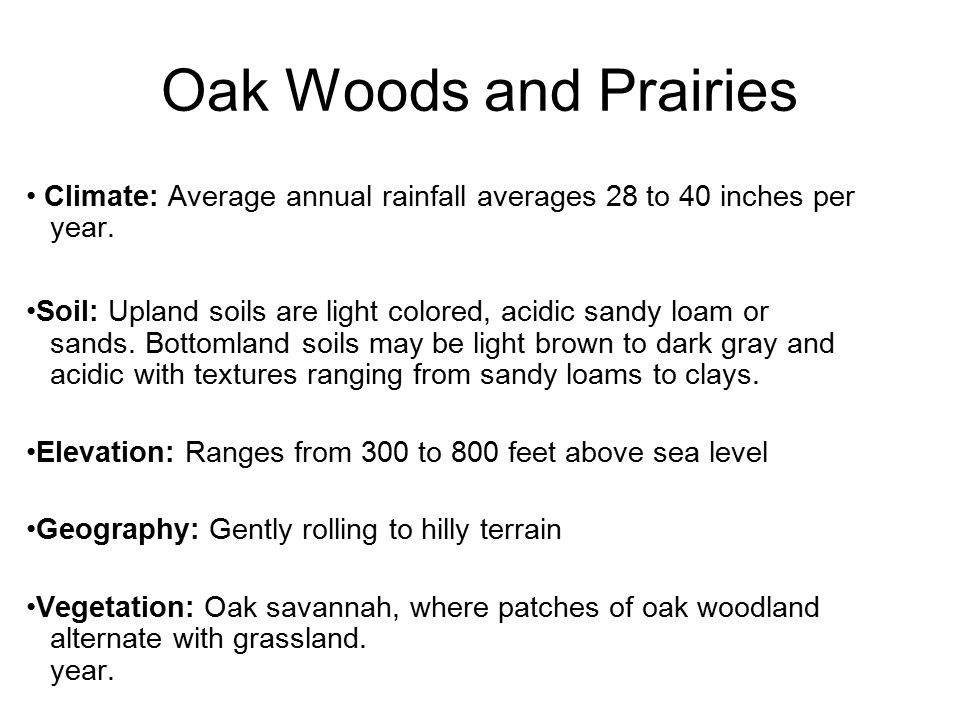 Oak Woods and Prairies Climate: Average annual rainfall averages 28 to 40 inches per. year.