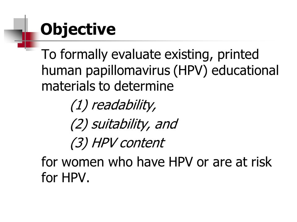 Objective To formally evaluate existing, printed human papillomavirus (HPV) educational materials to determine.