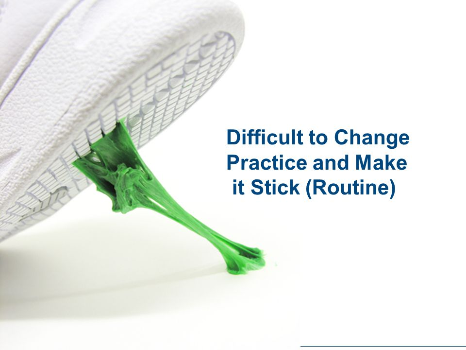 Difficult to Change Practice and Make