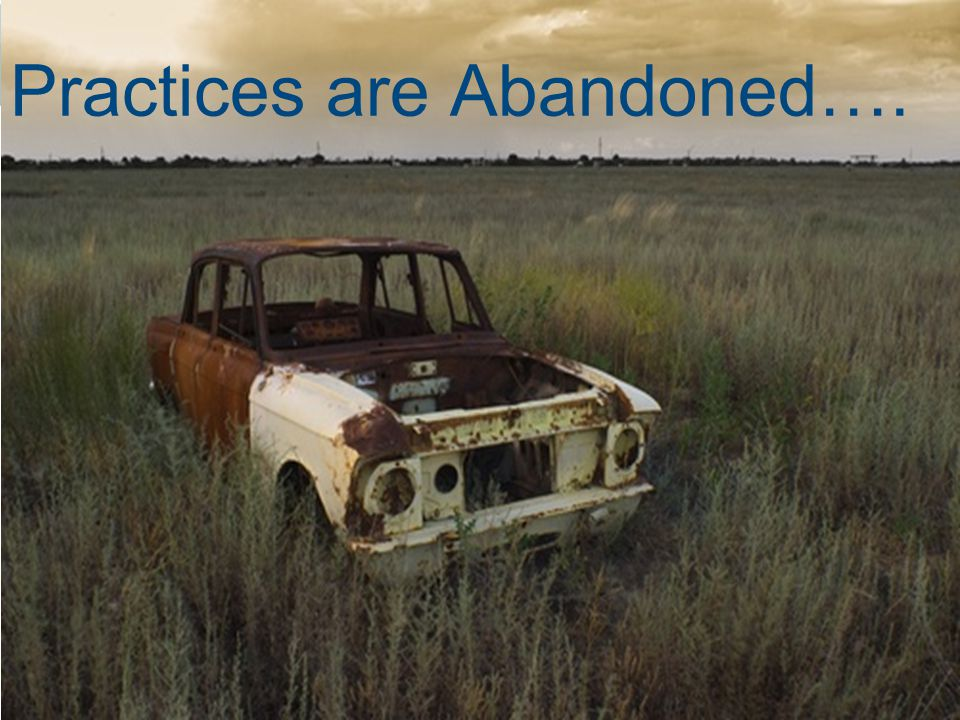 Practices are Abandoned….