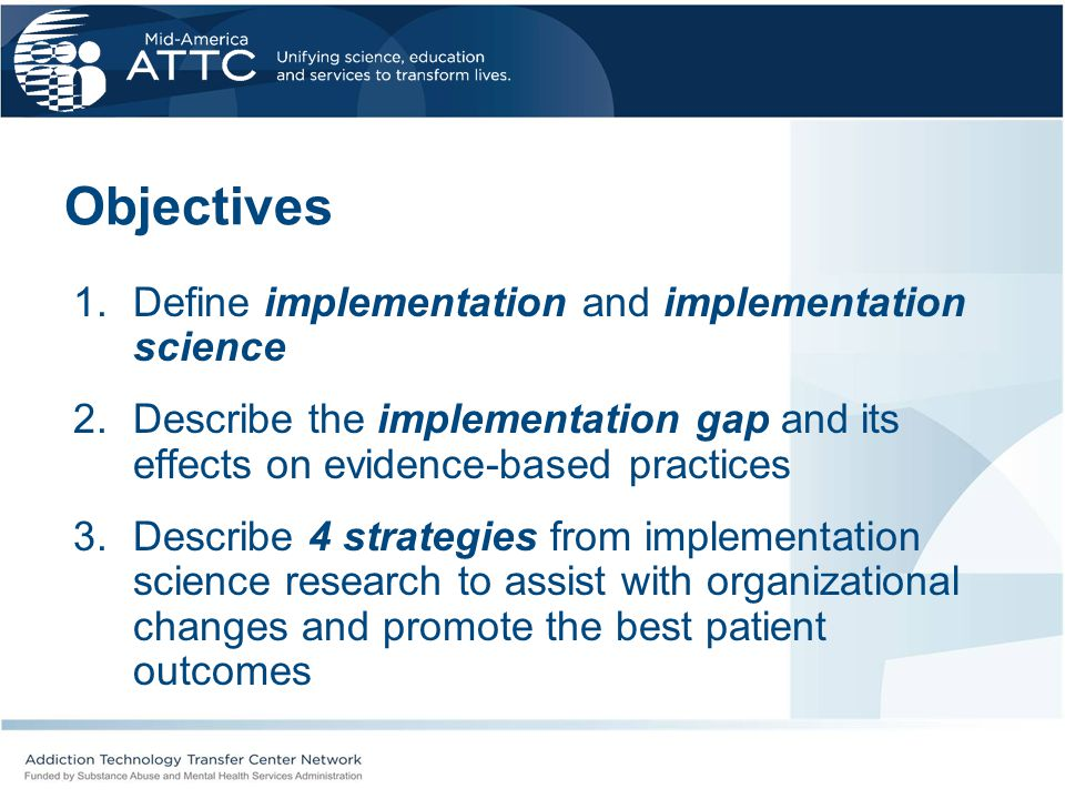 Objectives Define implementation and implementation science