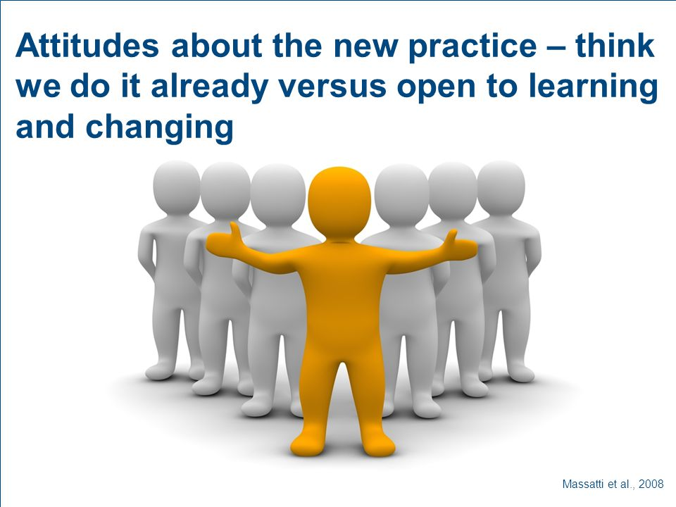 Attitudes about the new practice – think we do it already versus open to learning and changing