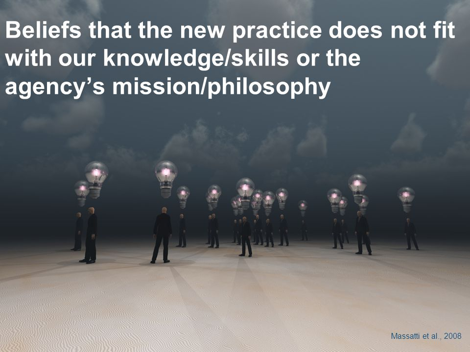 Beliefs that the new practice does not fit with our knowledge/skills or the agency's mission/philosophy