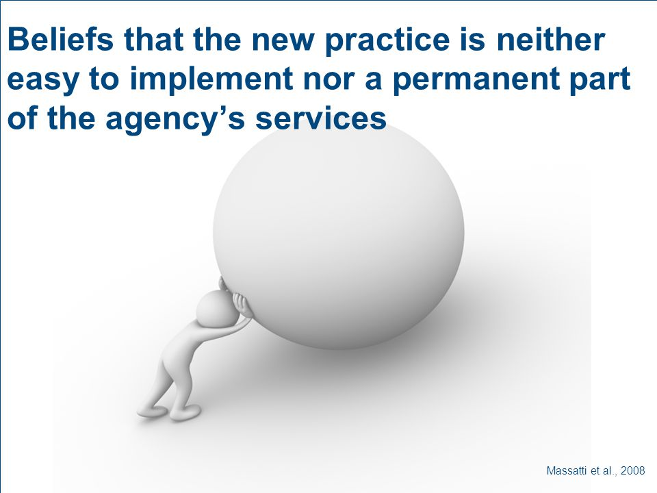 Beliefs that the new practice is neither easy to implement nor a permanent part of the agency's services