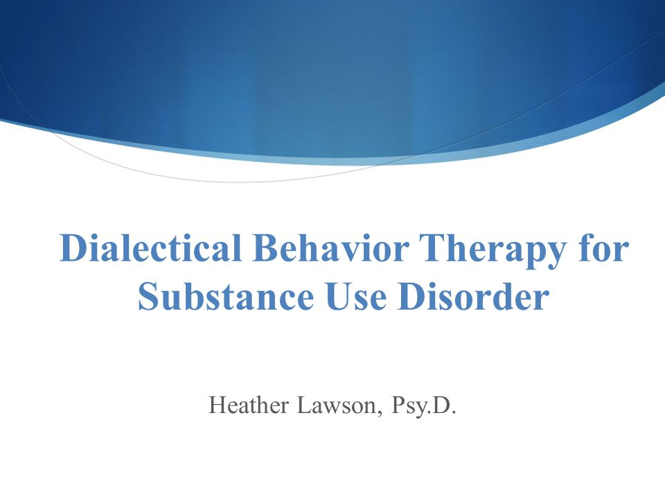 Dialectical Behavior Therapy for Substance Use Disorder