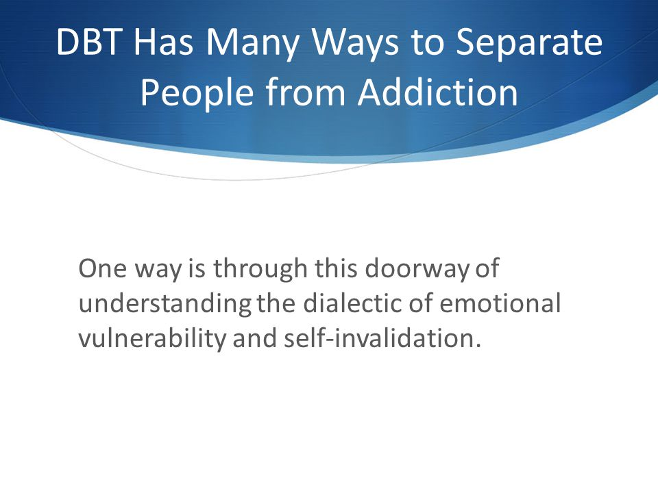 DBT Has Many Ways to Separate People from Addiction