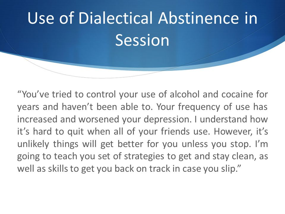 Use of Dialectical Abstinence in Session