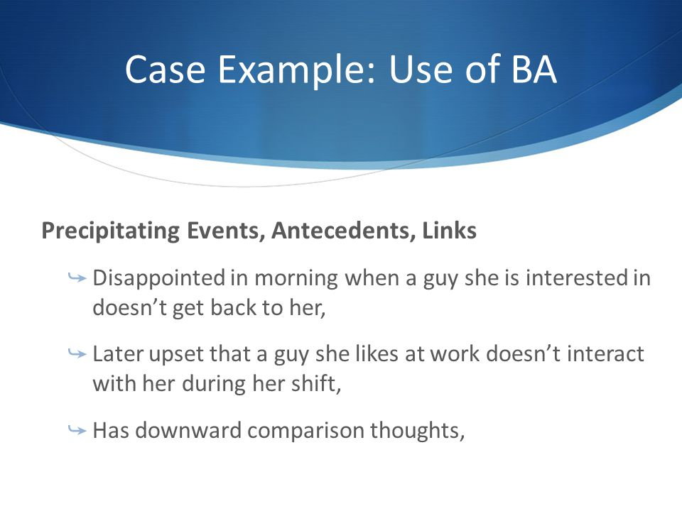 Case Example: Use of BA Precipitating Events, Antecedents, Links