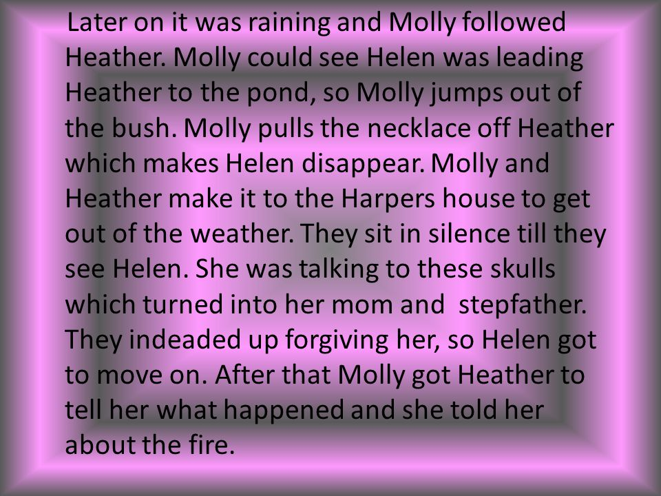 Later on it was raining and Molly followed Heather
