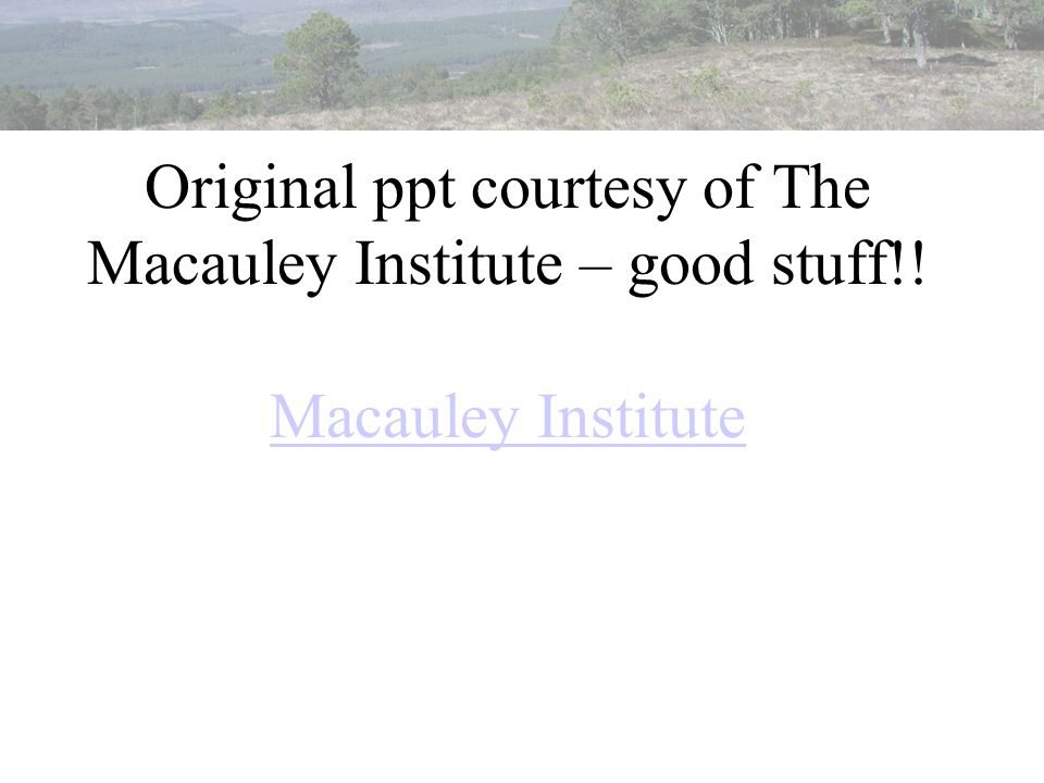 Original ppt courtesy of The Macauley Institute – good stuff