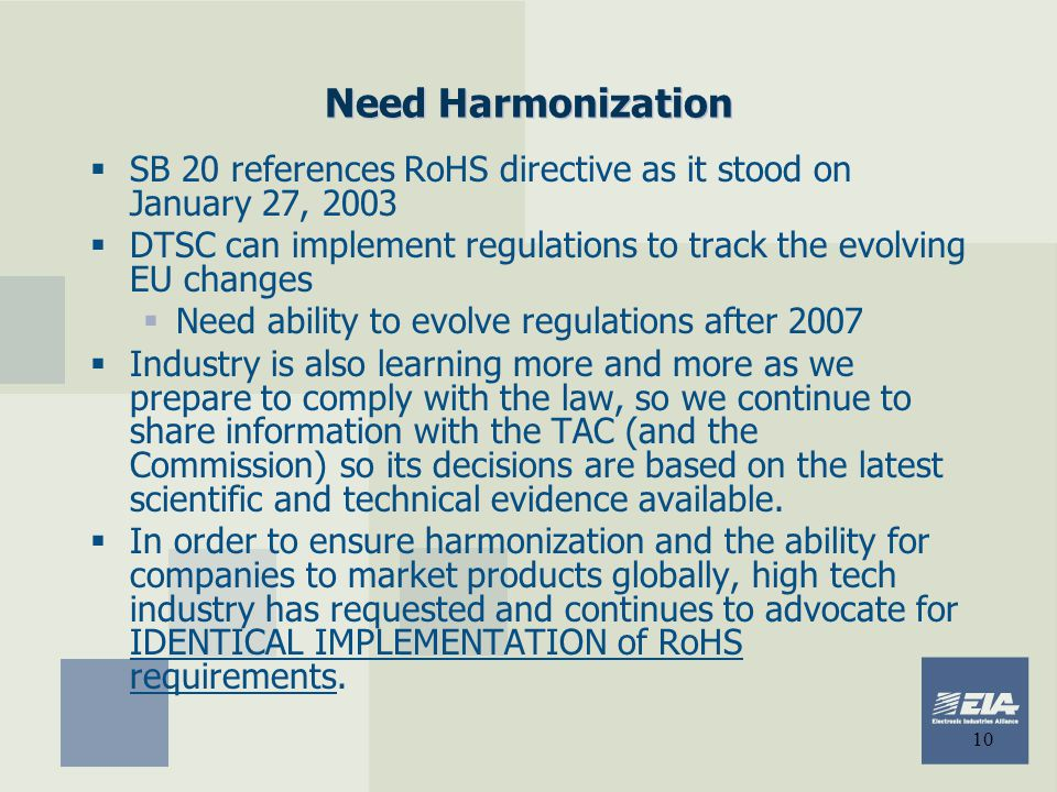 Need Harmonization SB 20 references RoHS directive as it stood on January 27, 2003. DTSC can implement regulations to track the evolving EU changes.