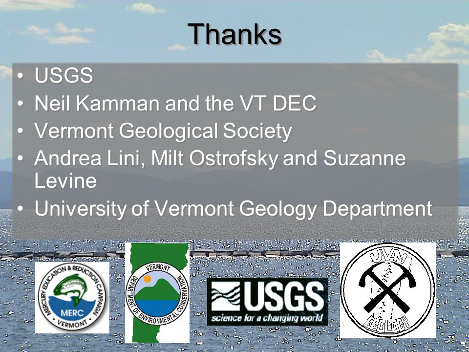 Thanks USGS Neil Kamman and the VT DEC Vermont Geological Society