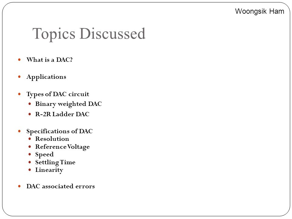 Topics Discussed Woongsik Ham What is a DAC Applications