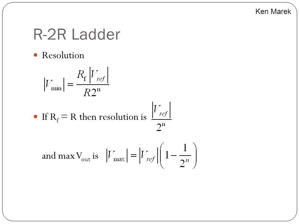 R-2R Ladder Resolution If Rf = R then resolution is and max Vout is