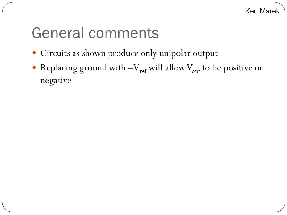 General comments Circuits as shown produce only unipolar output