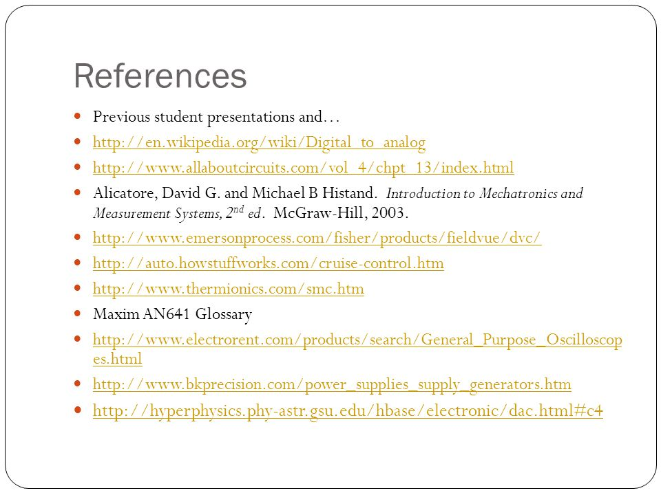References Previous student presentations and… http://en.wikipedia.org/wiki/Digital_to_analog.