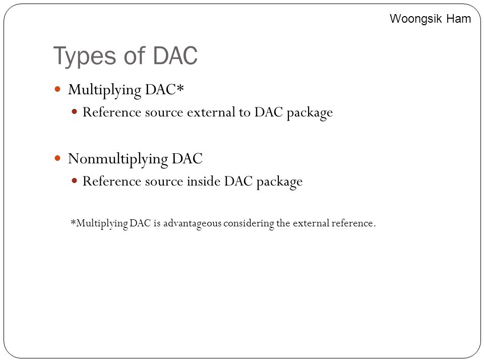 Types of DAC Multiplying DAC* Nonmultiplying DAC