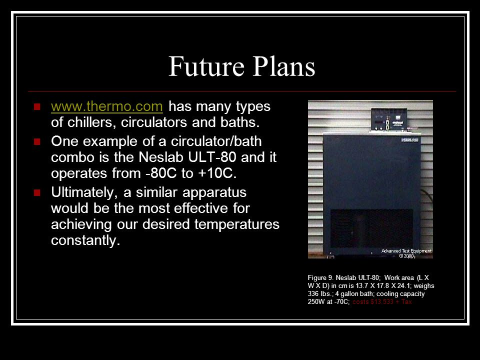 Future Plans www.thermo.com has many types of chillers, circulators and baths.