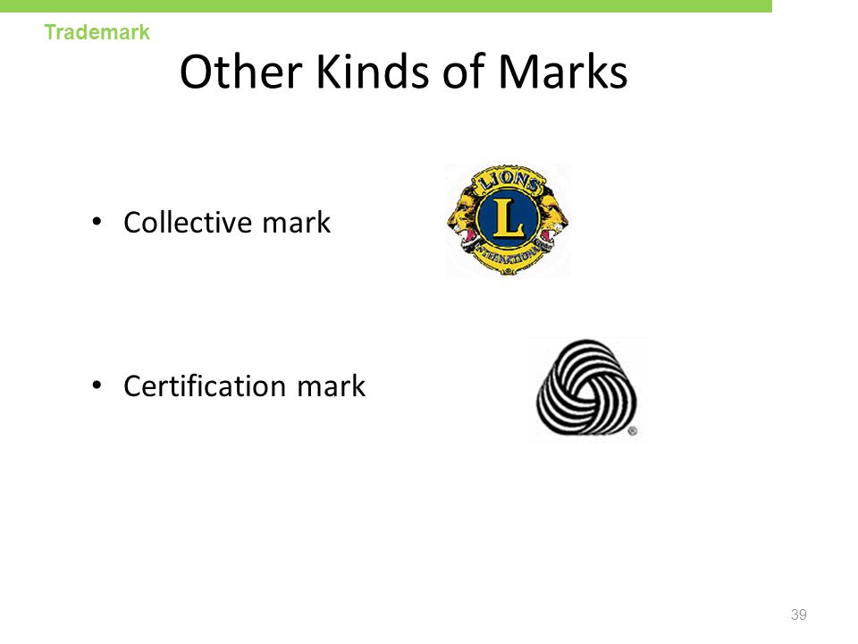 Other Kinds of Marks Collective mark Certification mark Trademark
