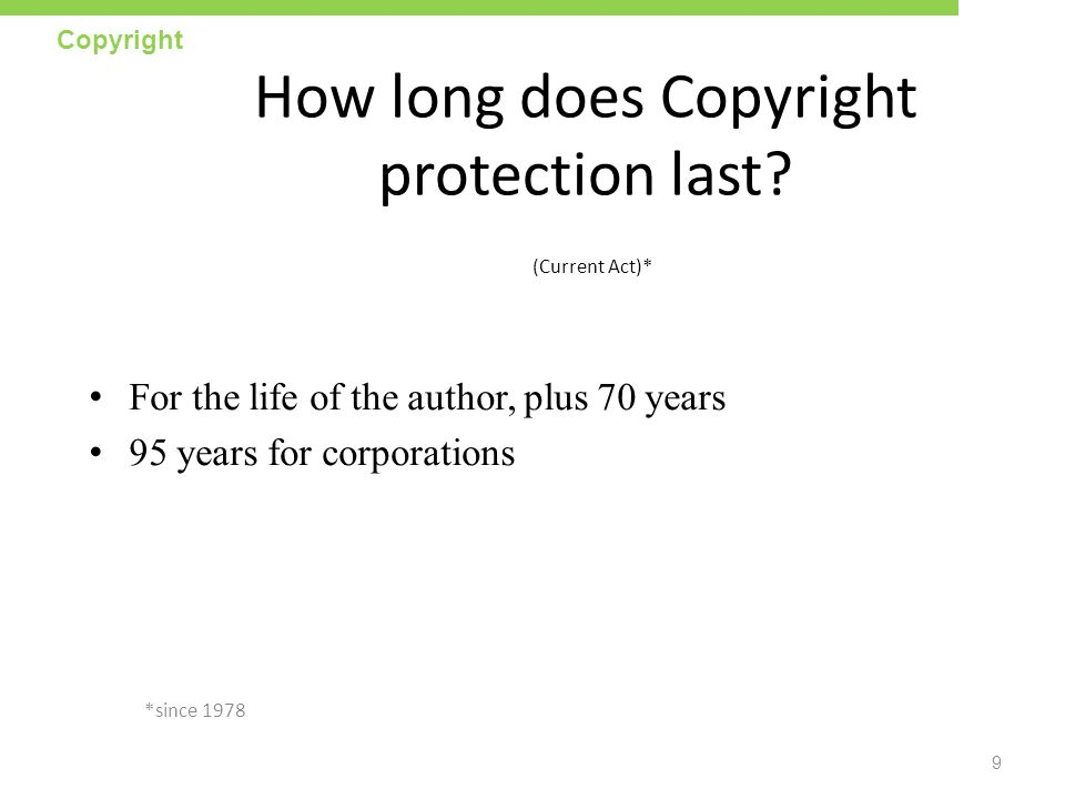 How long does Copyright protection last (Current Act)*