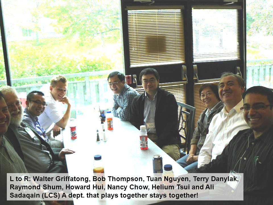 L to R: Walter Griffatong, Bob Thompson, Tuan Nguyen, Terry Danylak, Raymond Shum, Howard Hui, Nancy Chow, Helium Tsui and Ali Sadaqain (LCS) A dept.