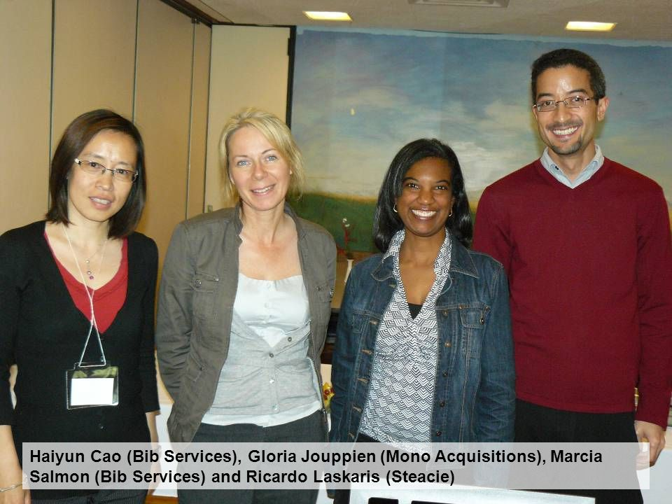 Haiyun Cao (Bib Services), Gloria Jouppien (Mono Acquisitions), Marcia Salmon (Bib Services) and Ricardo Laskaris (Steacie)