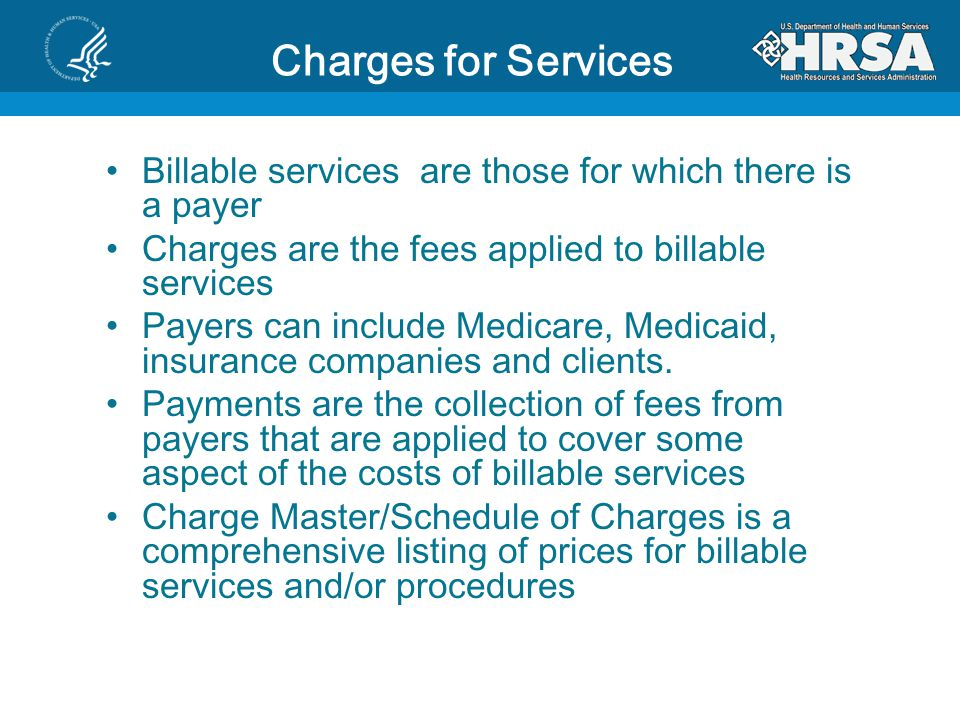 Charges for Services Billable services are those for which there is a payer. Charges are the fees applied to billable services.