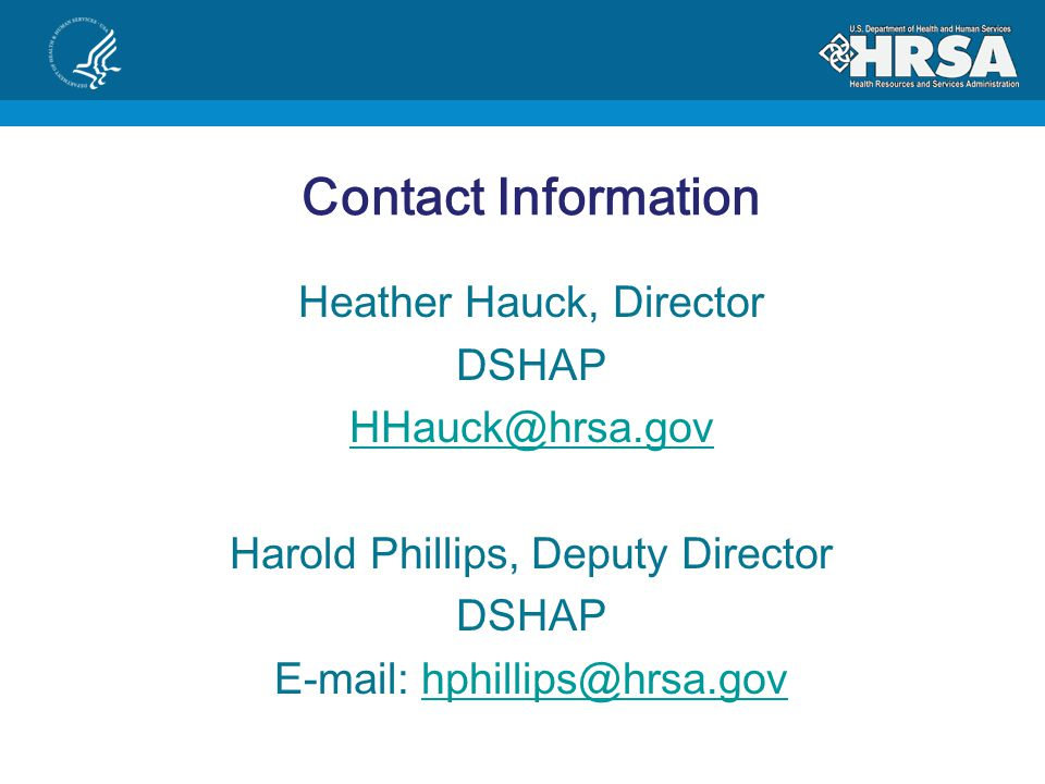 Contact Information Heather Hauck, Director. DSHAP. HHauck@hrsa.gov. Harold Phillips, Deputy Director.