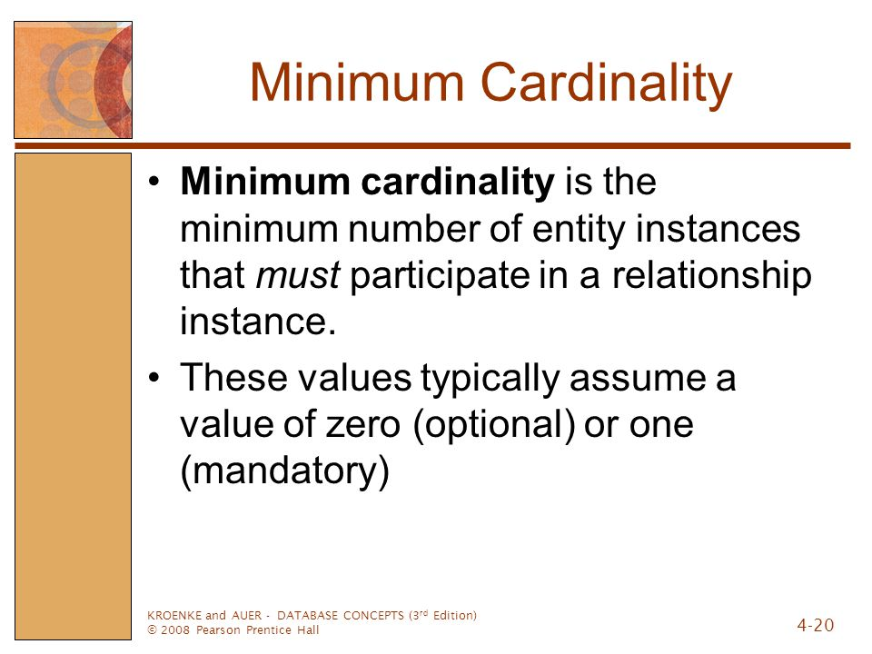 Minimum Cardinality Minimum cardinality is the minimum number of entity instances that must participate in a relationship instance.