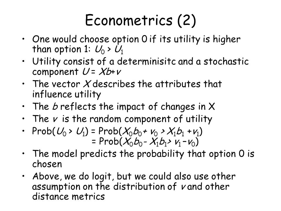 Econometrics (2) One would choose option 0 if its utility is higher than option 1: U0 > U1.