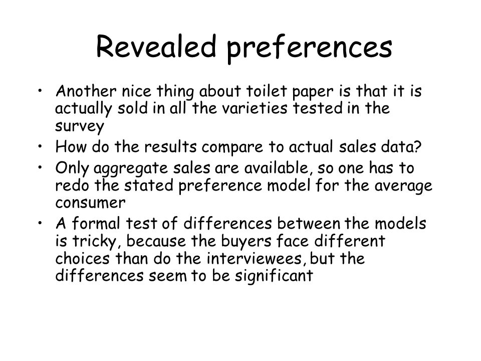 Revealed preferences Another nice thing about toilet paper is that it is actually sold in all the varieties tested in the survey.