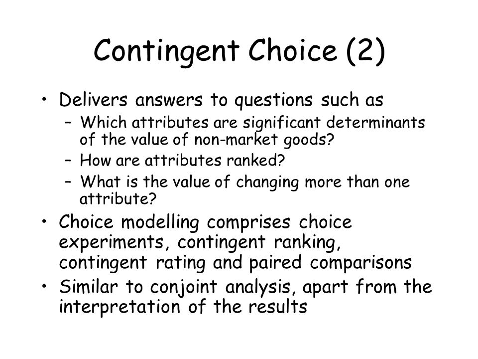 Contingent Choice (2) Delivers answers to questions such as