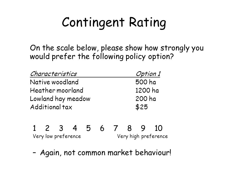 Contingent Rating On the scale below, please show how strongly you would prefer the following policy option