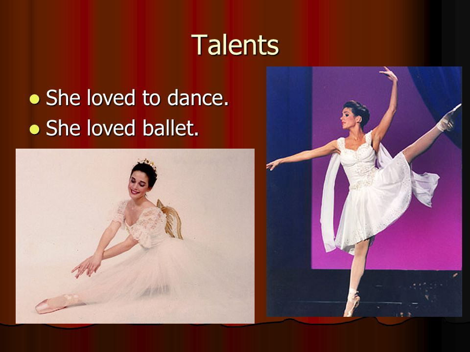 Talents She loved to dance. She loved ballet.