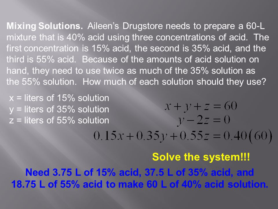 Solve the system!!! Need 3.75 L of 15% acid, 37.5 L of 35% acid, and