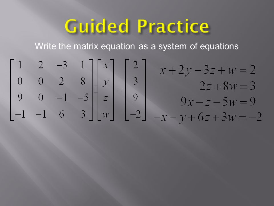 Guided Practice Write the matrix equation as a system of equations